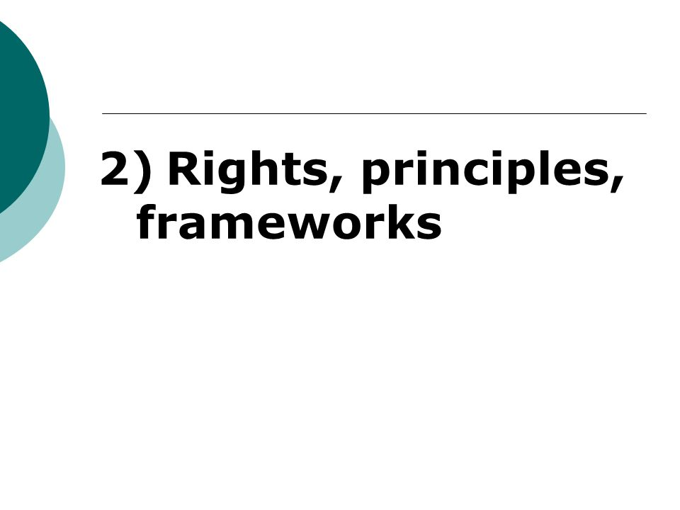 2) Rights, principles, frameworks