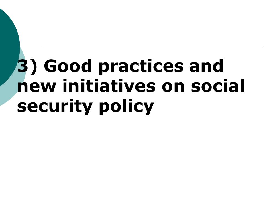 3) Good practices and new initiatives on social security policy