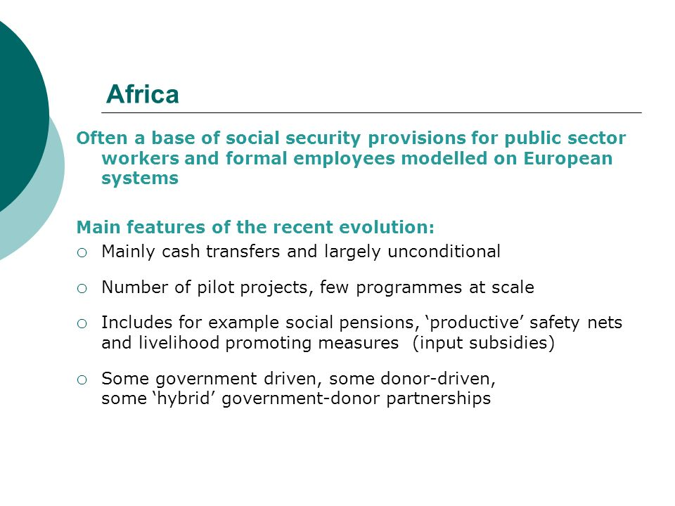 Africa Often a base of social security provisions for public sector workers and formal employees modelled on European systems.