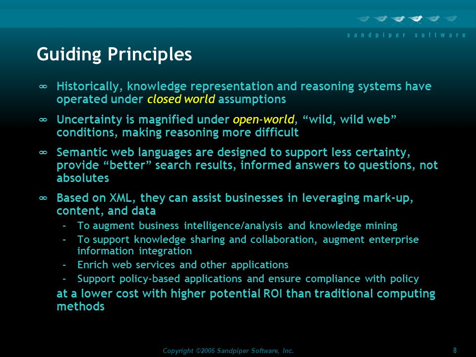 Guiding Principles Historically, knowledge representation and reasoning systems have operated under closed world assumptions.