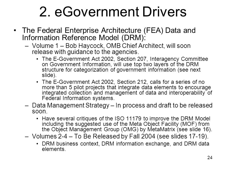 2. eGovernment Drivers The Federal Enterprise Architecture (FEA) Data and Information Reference Model (DRM):