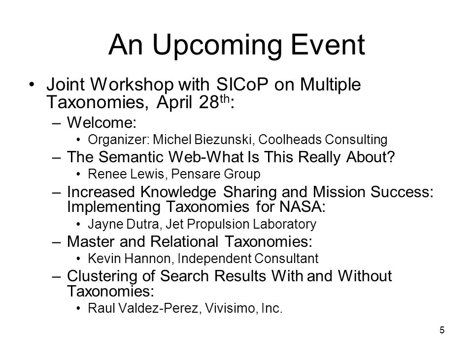 An Upcoming Event Joint Workshop with SICoP on Multiple Taxonomies, April 28th: Welcome: Organizer: Michel Biezunski, Coolheads Consulting.