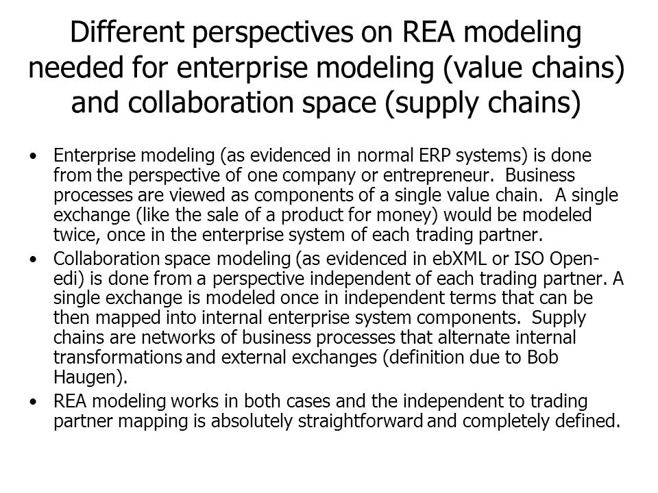 Different perspectives on REA modeling needed for enterprise modeling (value chains) and collaboration space (supply chains)