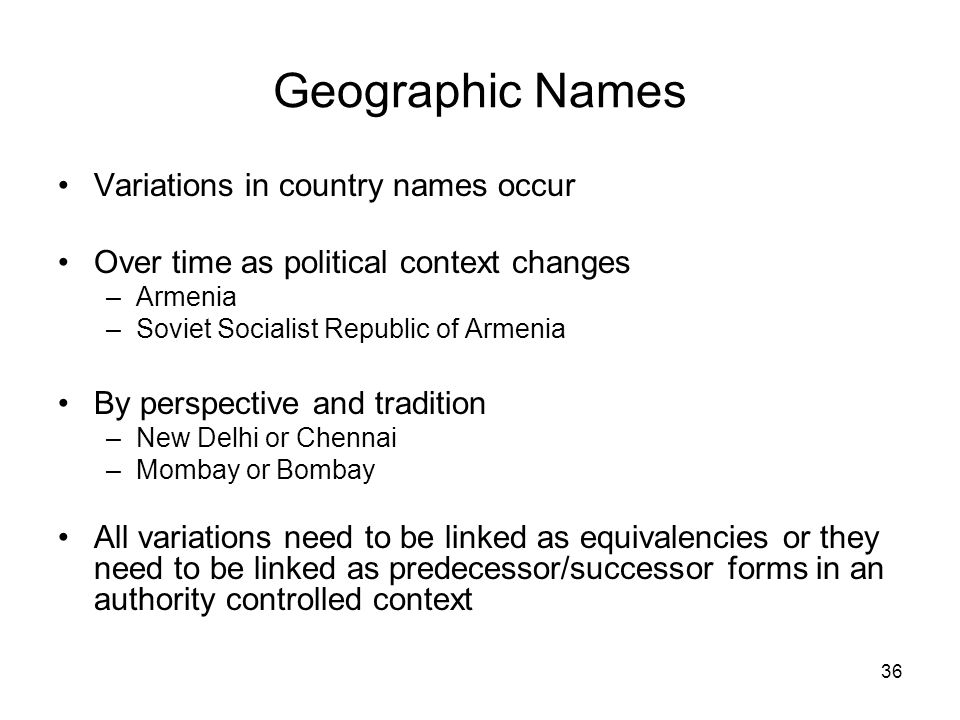 Geographic Names Variations in country names occur