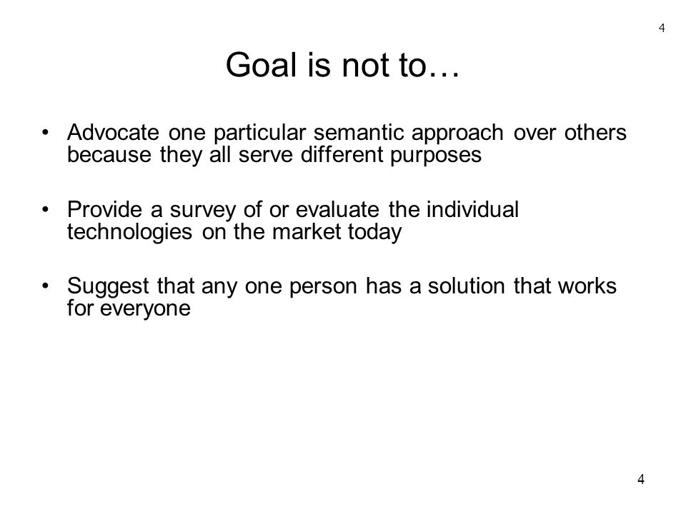 Goal is not to… 4. Advocate one particular semantic approach over others because they all serve different purposes.