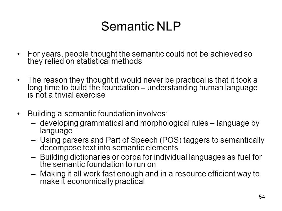 Semantic NLP For years, people thought the semantic could not be achieved so they relied on statistical methods.