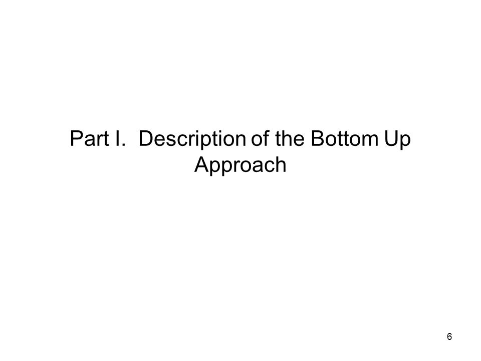 Part I. Description of the Bottom Up Approach