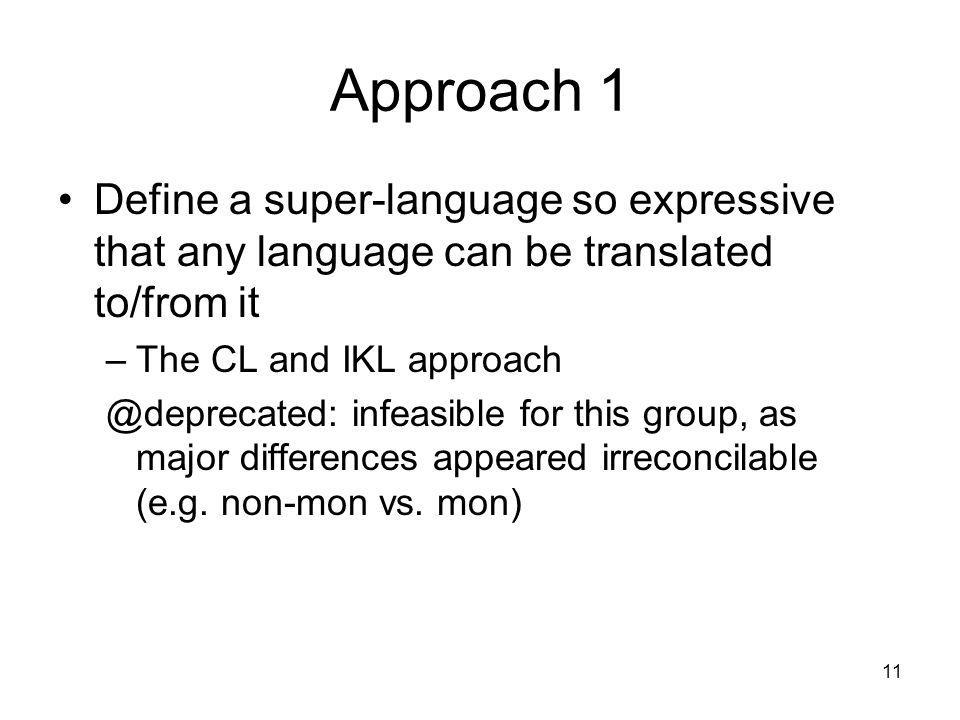 Approach 1Define a super-language so expressive that any language can be translated to/from it. The CL and IKL approach.