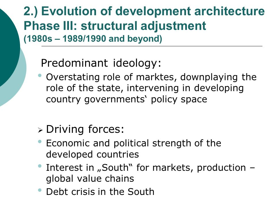 2.) Evolution of development architecture Phase III: structural adjustment (1980s – 1989/1990 and beyond)