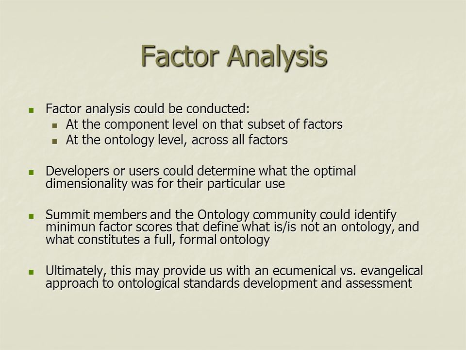 Factor Analysis Factor analysis could be conducted: