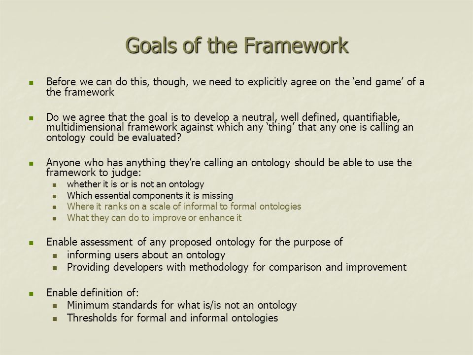 Goals of the Framework Before we can do this, though, we need to explicitly agree on the 'end game' of a the framework.