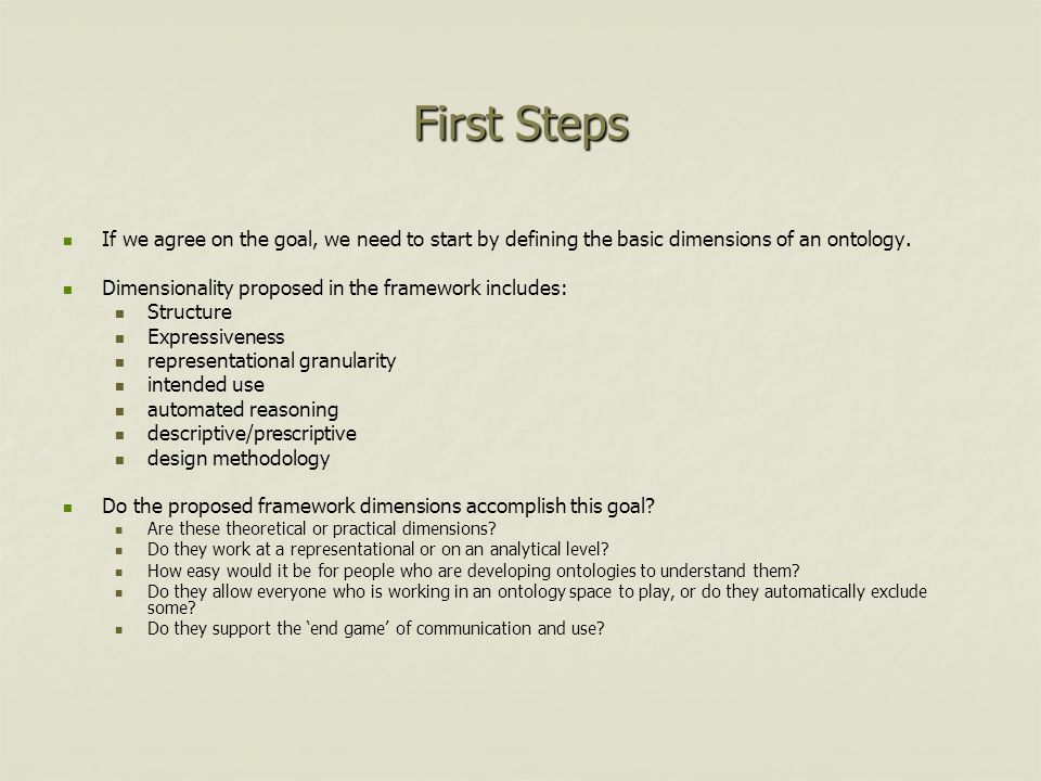 First Steps If we agree on the goal, we need to start by defining the basic dimensions of an ontology.