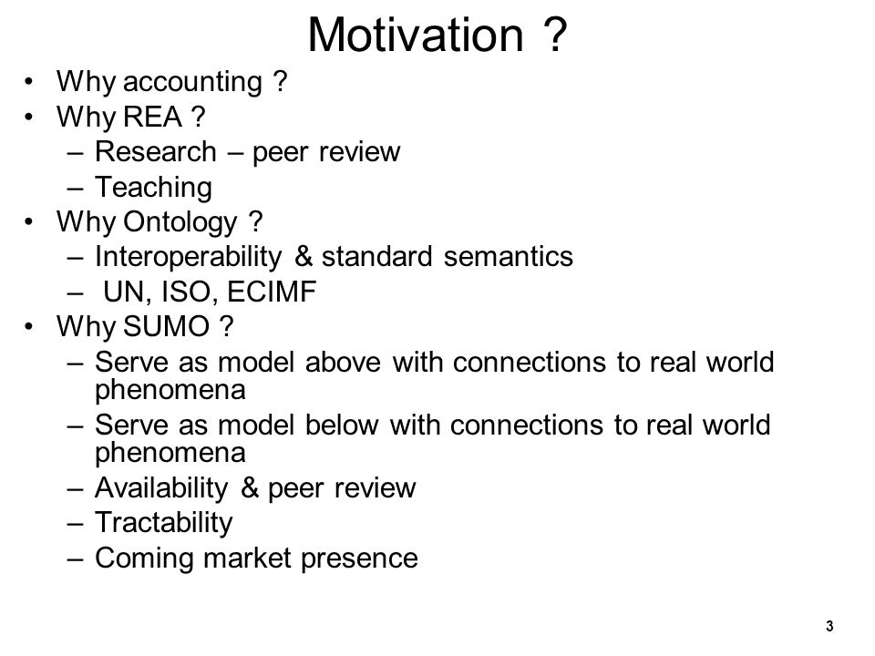 Motivation Why accounting Why REA Research – peer review