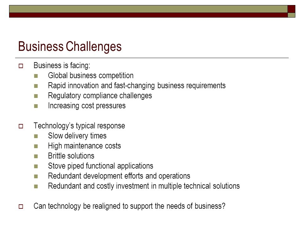 Business Challenges Business is facing: Global business competition