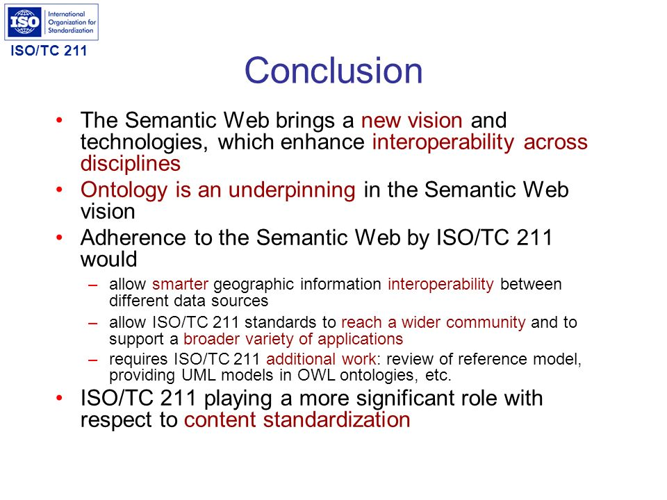 Conclusion The Semantic Web brings a new vision and technologies, which enhance interoperability across disciplines.