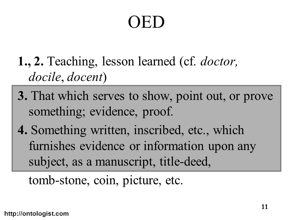 OED 1., 2. Teaching, lesson learned (cf. doctor, docile, docent)