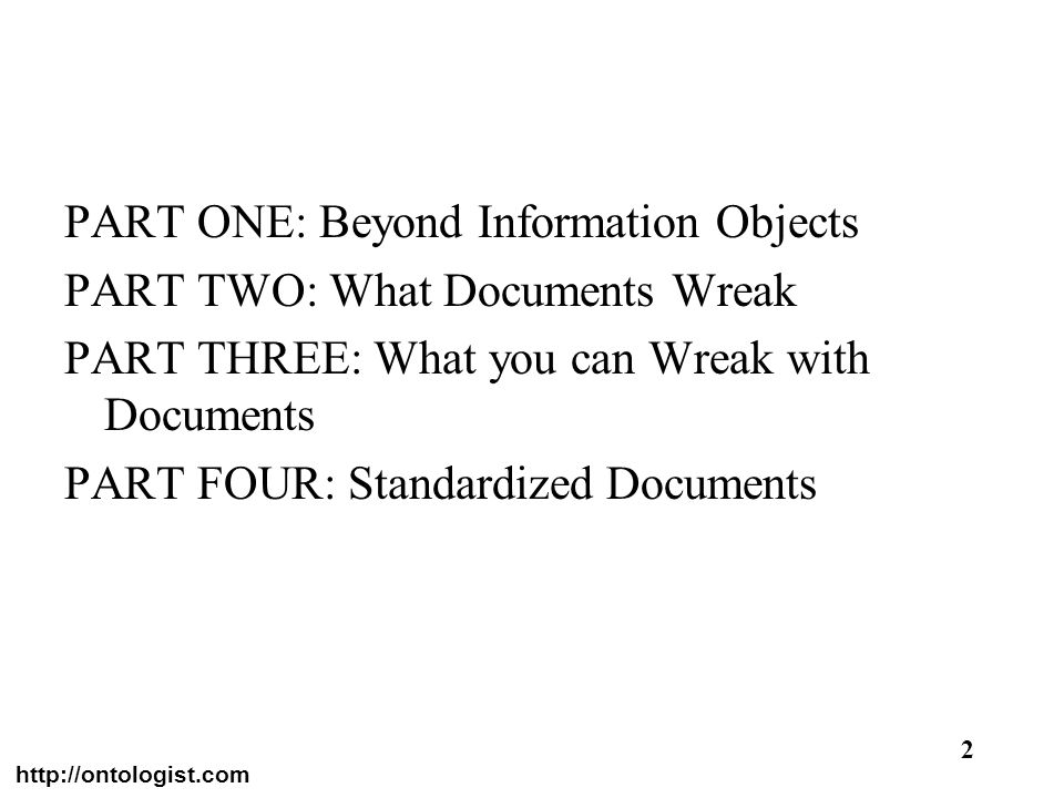 PART ONE: Beyond Information Objects PART TWO: What Documents Wreak