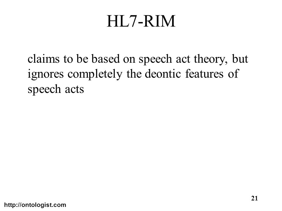 HL7-RIMclaims to be based on speech act theory, but ignores completely the deontic features of speech acts.