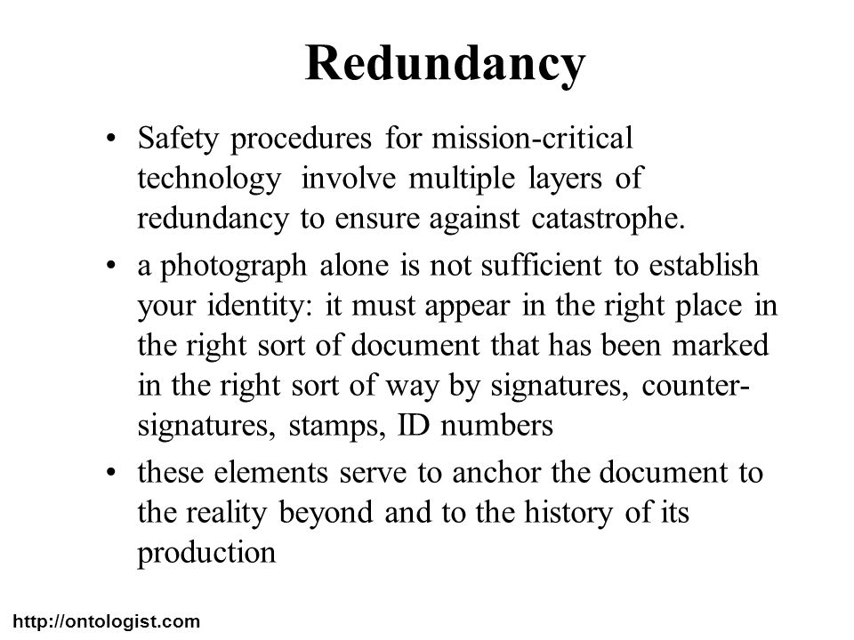 RedundancySafety procedures for mission-critical technology involve multiple layers of redundancy to ensure against catastrophe.