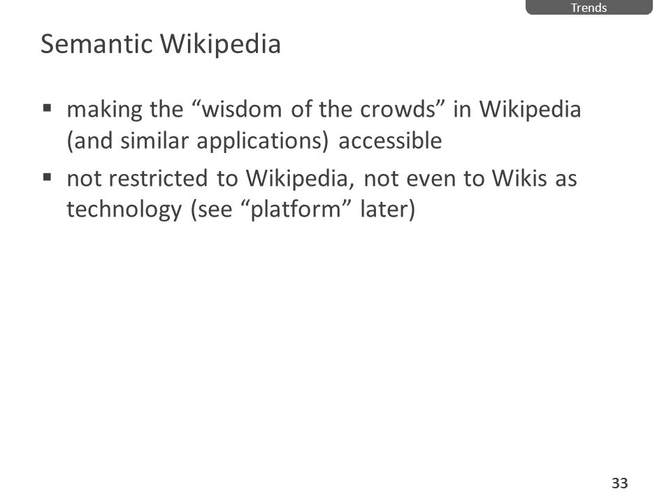 Trends Semantic Wikipedia. making the wisdom of the crowds in Wikipedia (and similar applications) accessible.