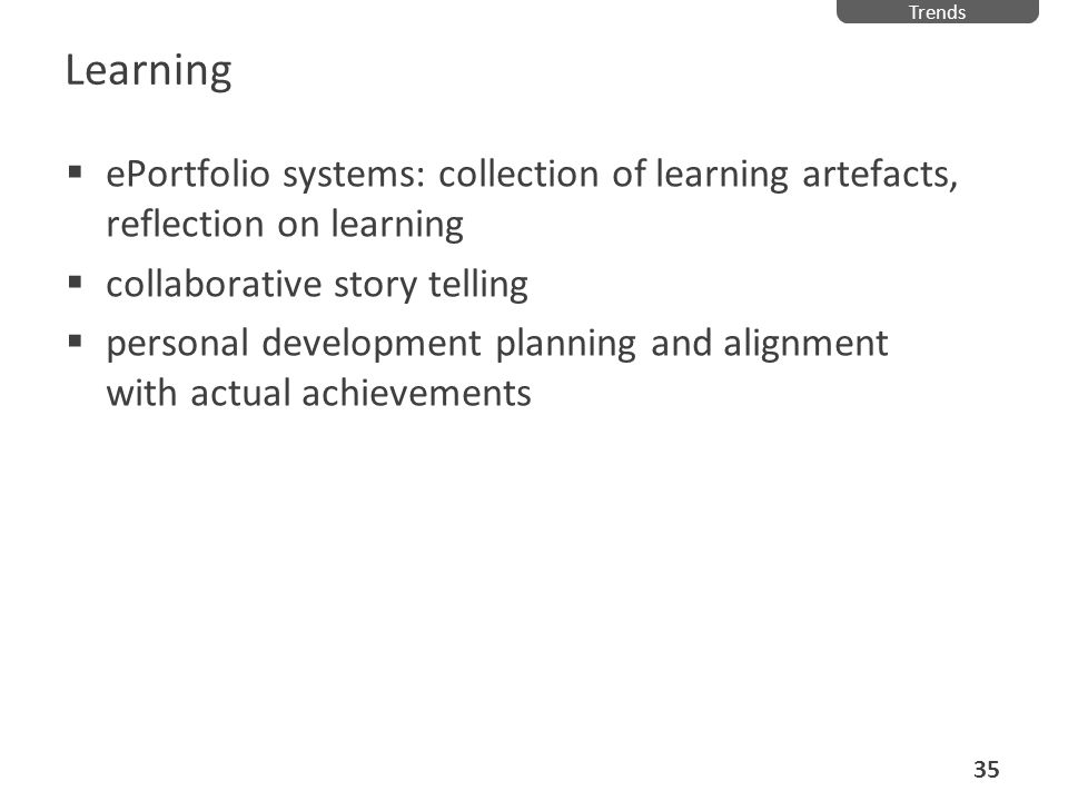 Trends Learning. ePortfolio systems: collection of learning artefacts, reflection on learning. collaborative story telling.