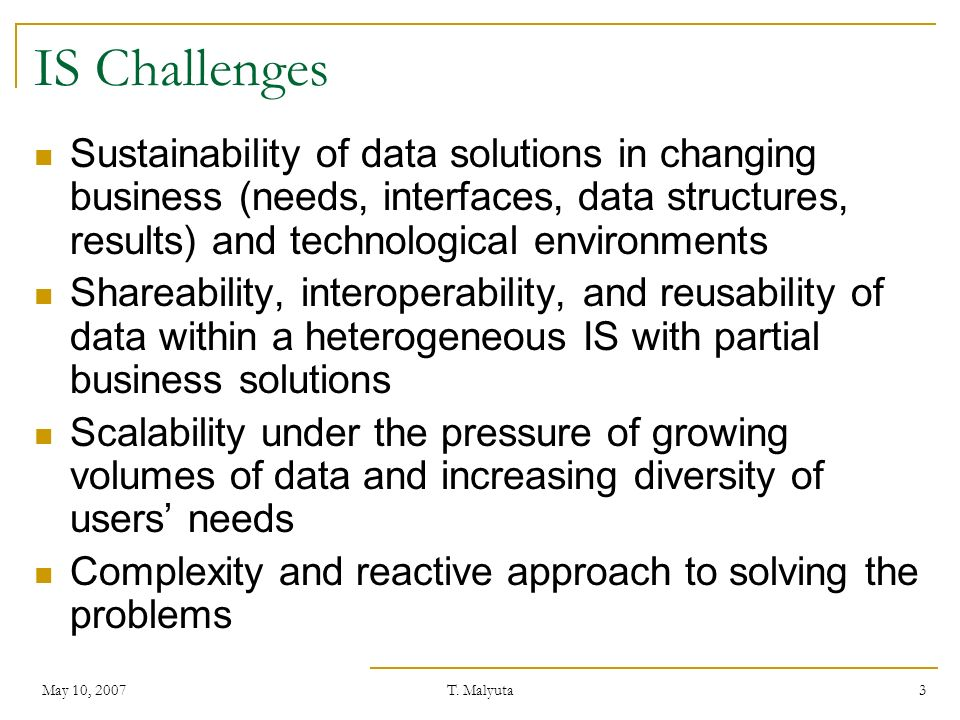 IS Challenges Sustainability of data solutions in changing business (needs, interfaces, data structures, results) and technological environments.
