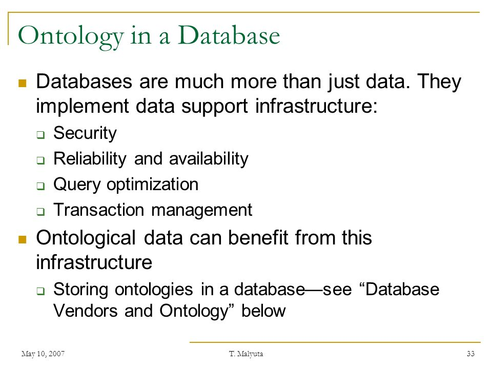 Ontology in a Database Databases are much more than just data. They implement data support infrastructure: