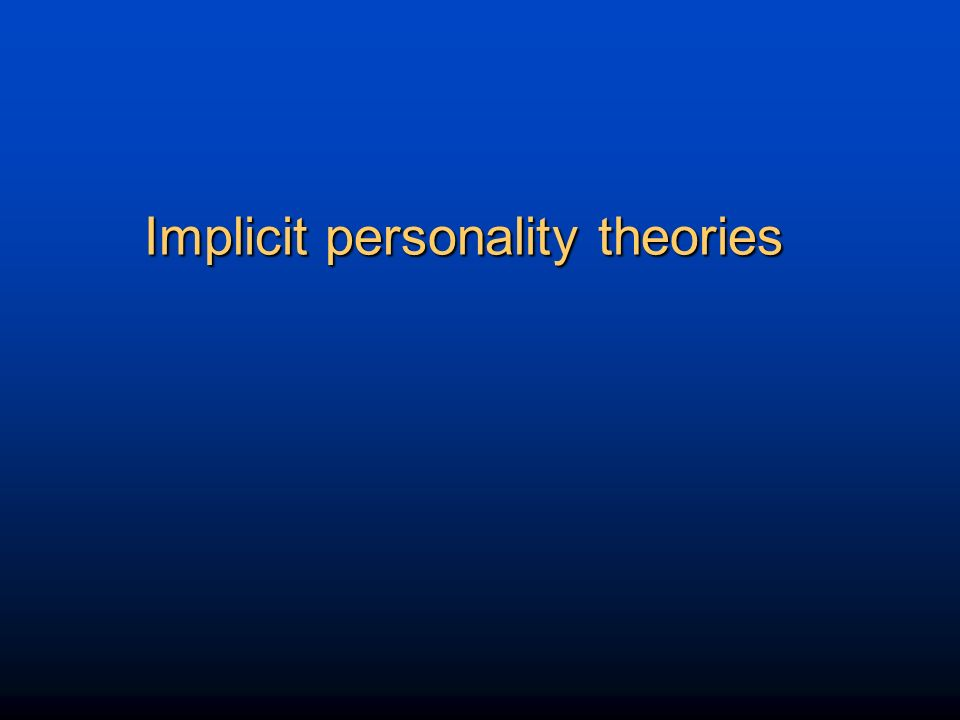 implicit personality theory Implicit personality theory the implicit personality theory describes when we look at somebody for the first time and pick up on one of their characteristics we then take that characteristic and assume other traits about that person based off of their one characteristic we picked up.