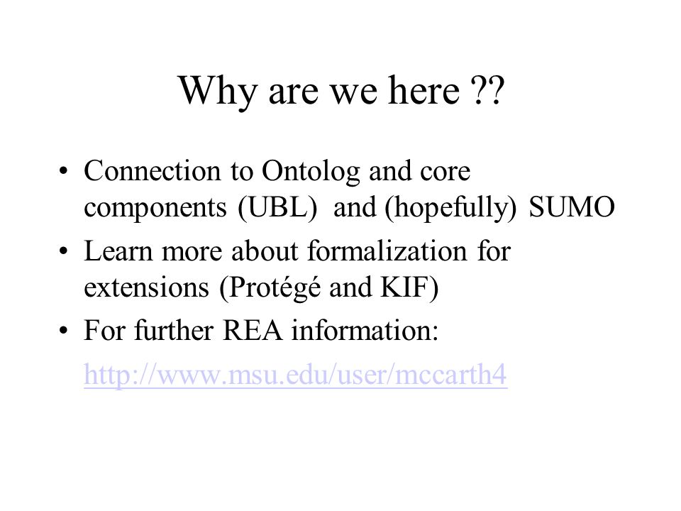 Why are we here Connection to Ontolog and core components (UBL) and (hopefully) SUMO.