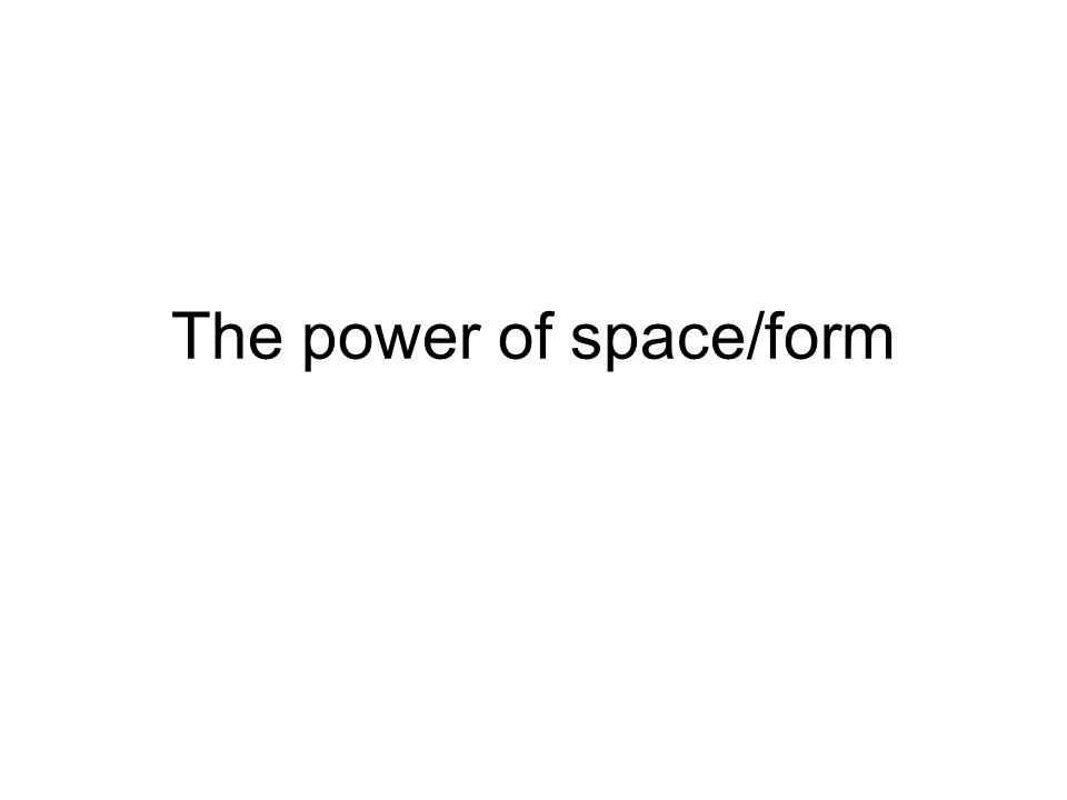 The power of space/form