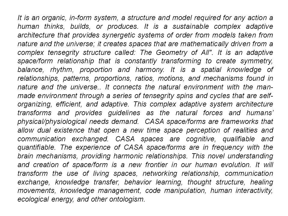 It is an organic, in-form system, a structure and model required for any action a human thinks, builds, or produces.