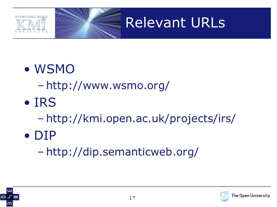 Relevant URLs WSMO IRS DIP http://www.wsmo.org/