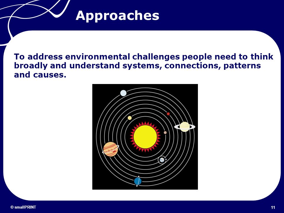 Approaches To address environmental challenges people need to think broadly and understand systems, connections, patterns and causes.