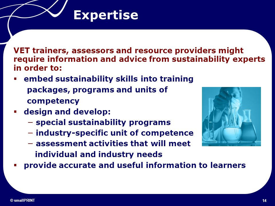 Expertise VET trainers, assessors and resource providers might require information and advice from sustainability experts in order to: