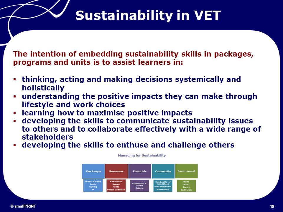 Sustainability in VET The intention of embedding sustainability skills in packages, programs and units is to assist learners in: