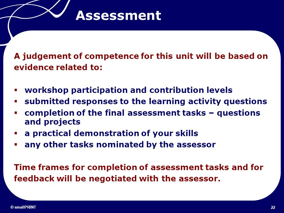Assessment A judgement of competence for this unit will be based on