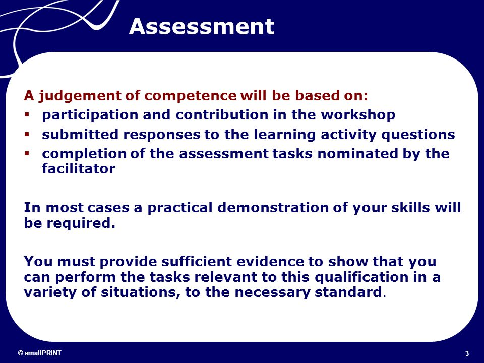 Assessment A judgement of competence will be based on: