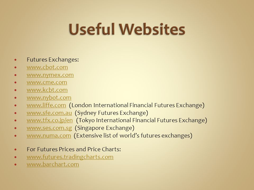 Useful Websites Futures Exchanges: www.cbot.com www.nymex.com