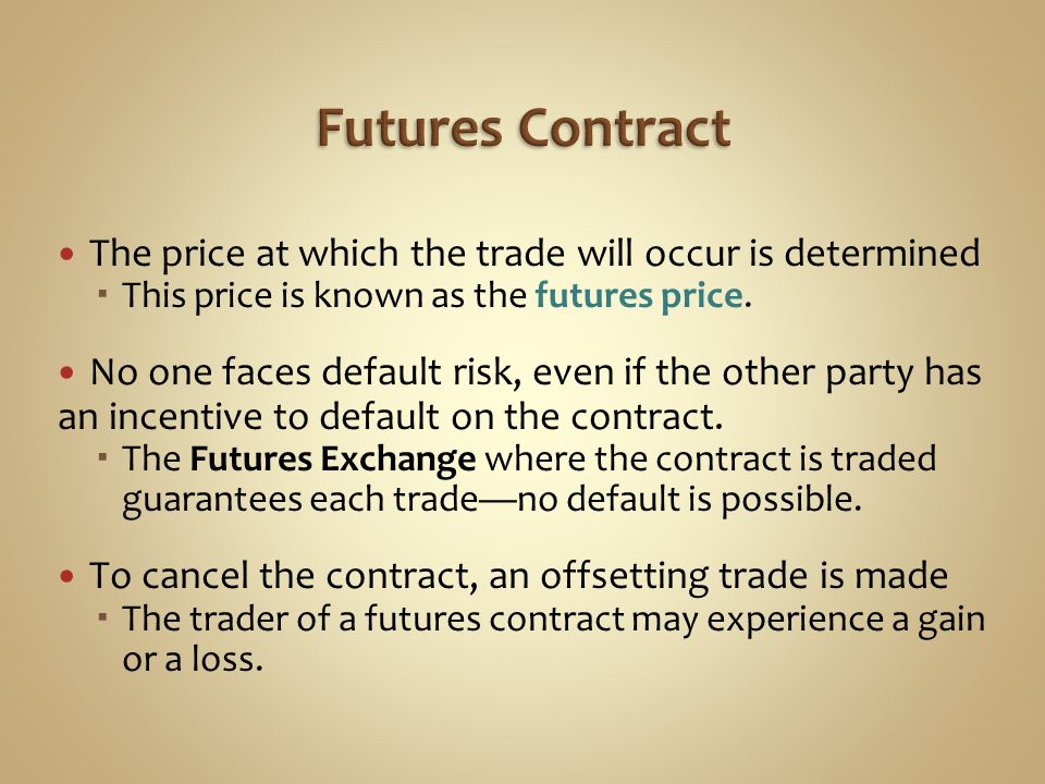 Futures Contract The price at which the trade will occur is determined