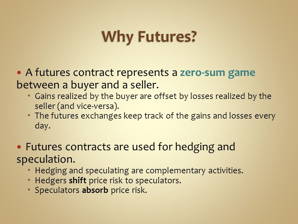 Why Futures A futures contract represents a zero-sum game between a buyer and a seller.