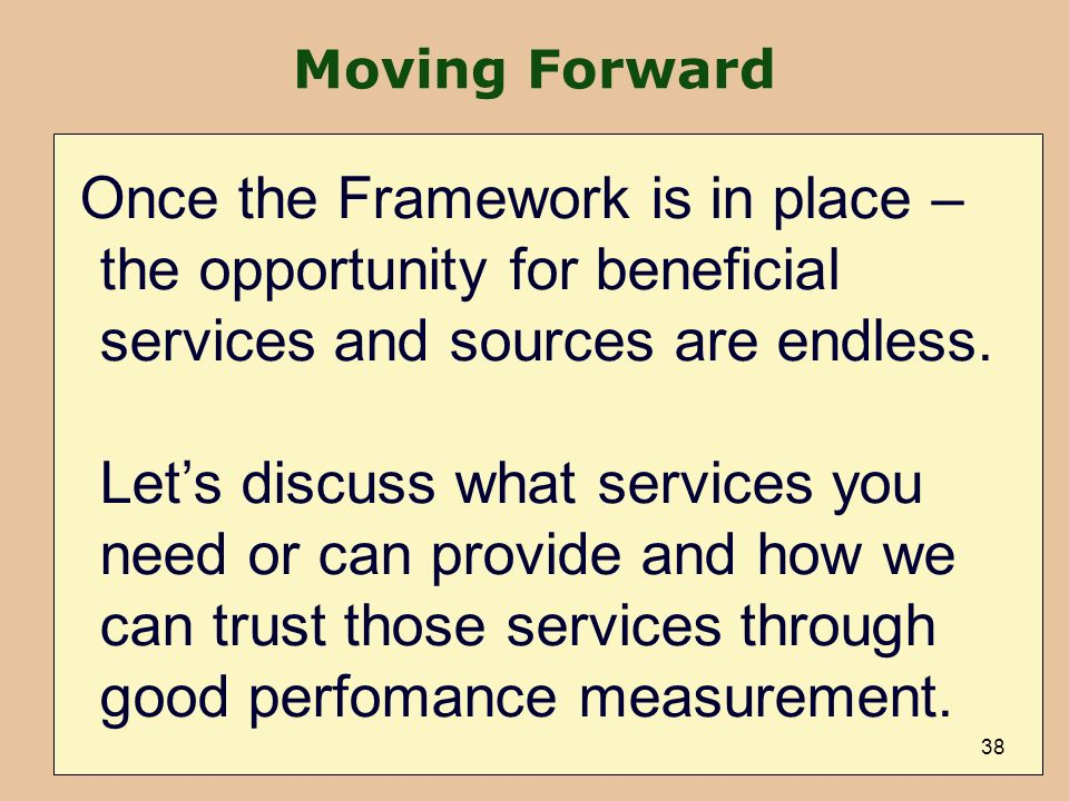 Moving Forward Once the Framework is in place – the opportunity for beneficial services and sources are endless.