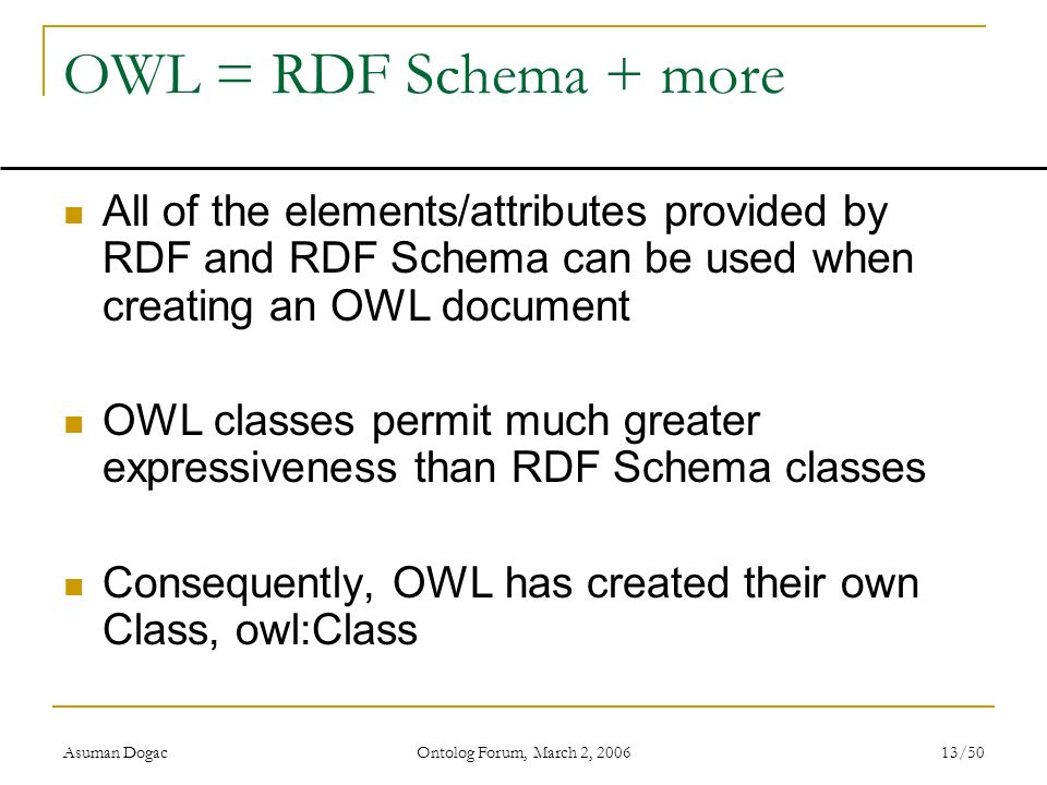 OWL = RDF Schema + more All of the elements/attributes provided by RDF and RDF Schema can be used when creating an OWL document.