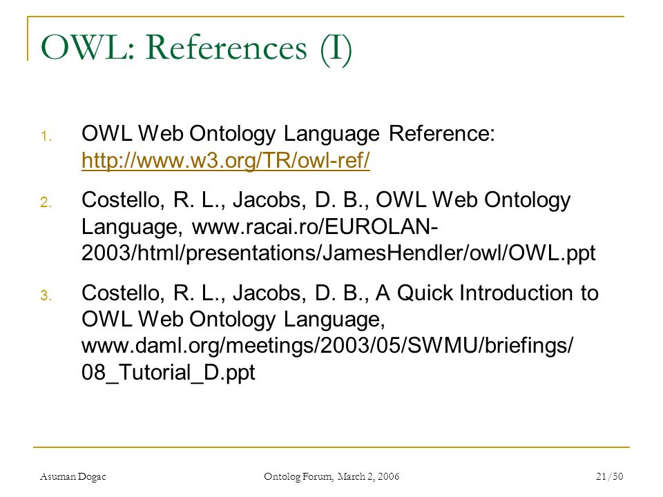 OWL: References (I) OWL Web Ontology Language Reference: http://www.w3.org/TR/owl-ref/