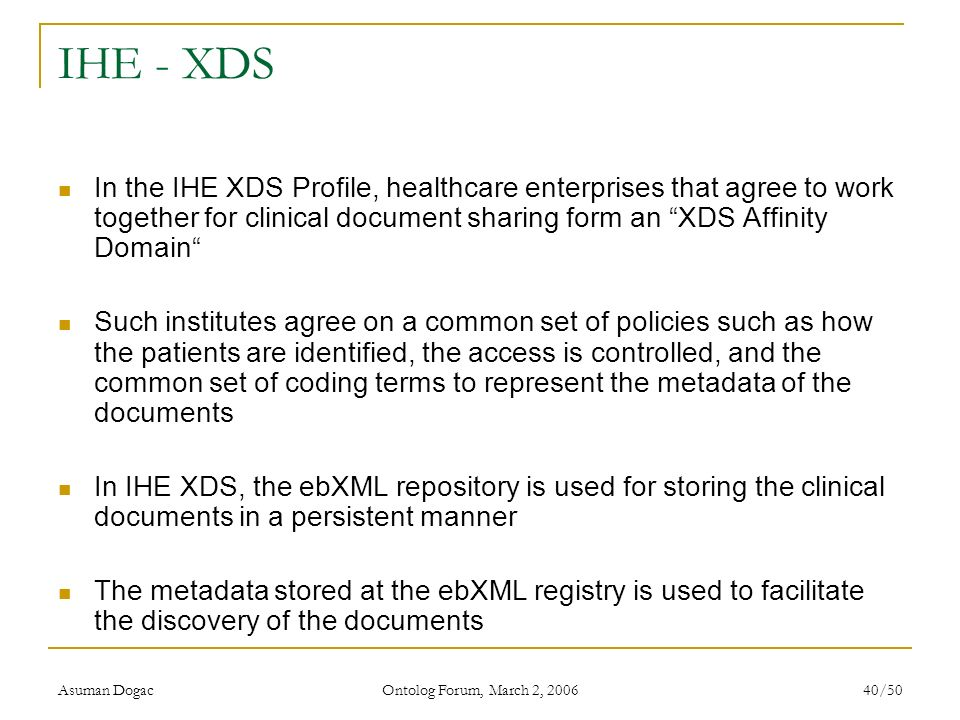 IHE - XDS In the IHE XDS Profile, healthcare enterprises that agree to work together for clinical document sharing form an XDS Affinity Domain