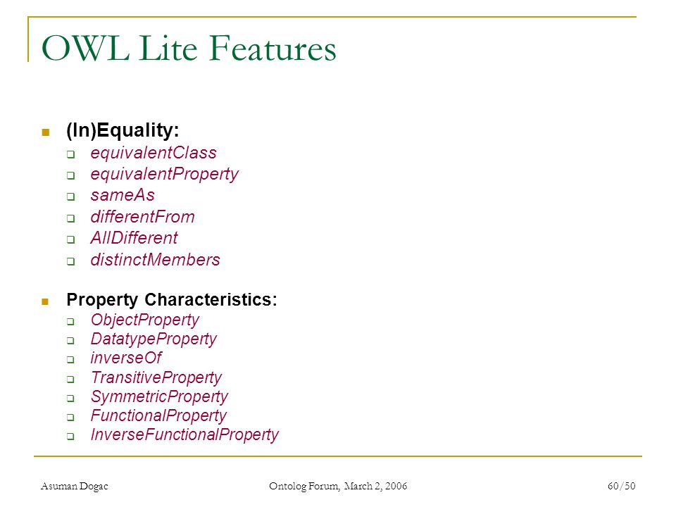 OWL Lite Features (In)Equality: equivalentClass equivalentProperty