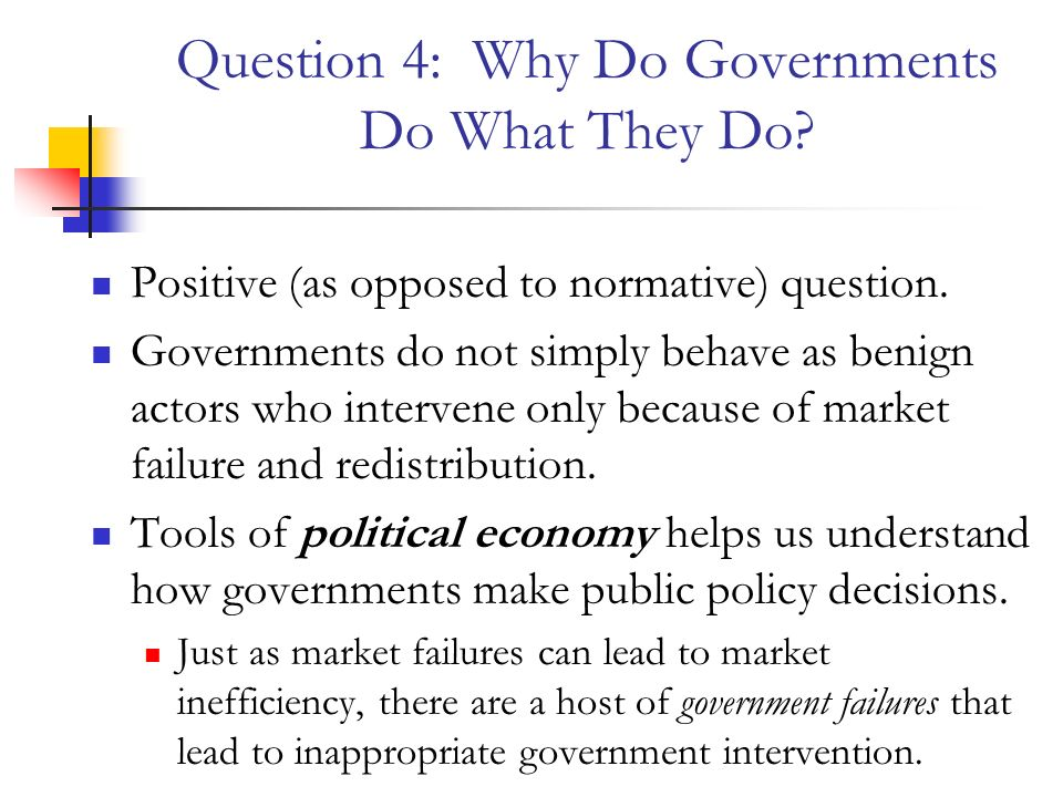 why do governments intervene Government intervention in the market market failure, as we covered in the previous chapter, can occur when the price mechanism fails to allocate resources effectively the government may choose to intervene in a market when:.