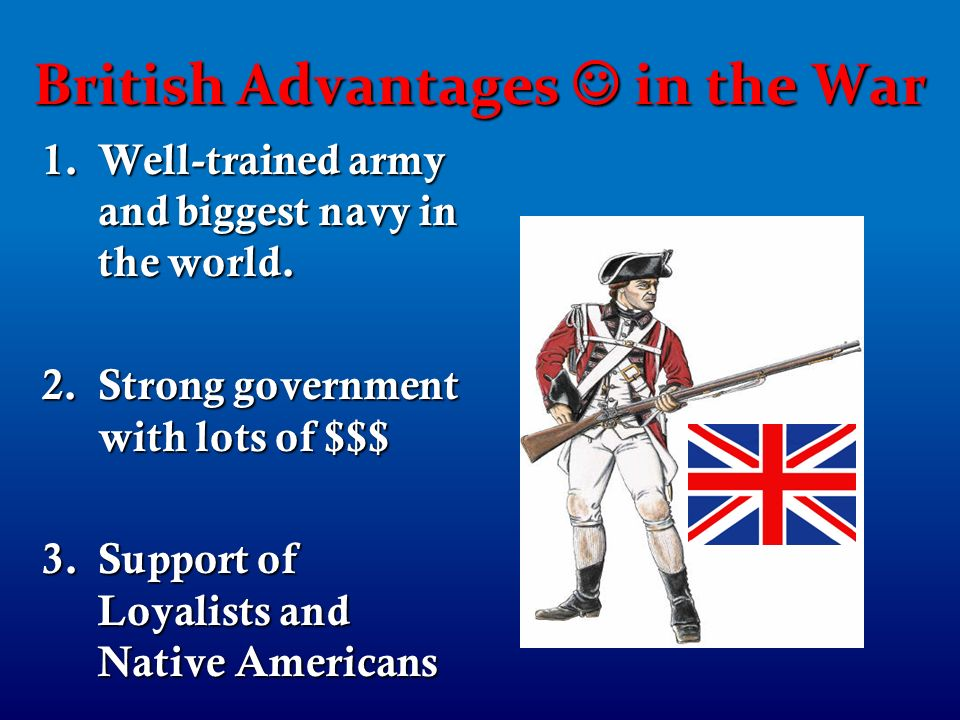 the advantage and disadvantage of revolutionary wars in america and great britain Weapons are all play the important part in the revolutionary war these weapons are the army's main concern there are different kinds of weapons that provides many advantages as well as disadvantages muskets- muskets were the main weapons used in the revolutionary war, commonly known as the brown.
