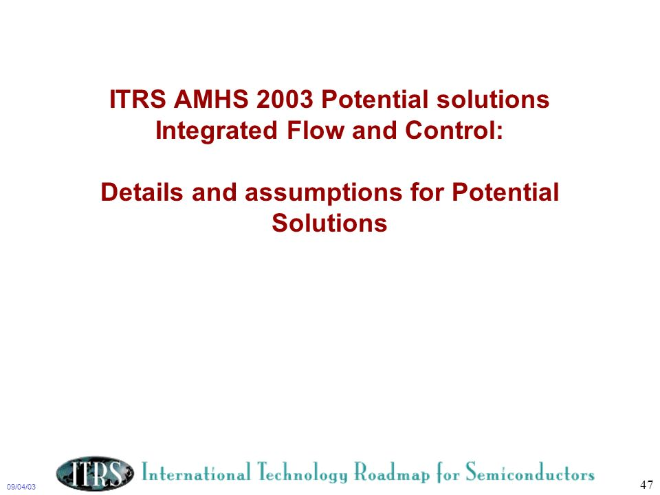 ITRS AMHS 2003 Potential solutions Integrated Flow and Control: Details and assumptions for Potential Solutions