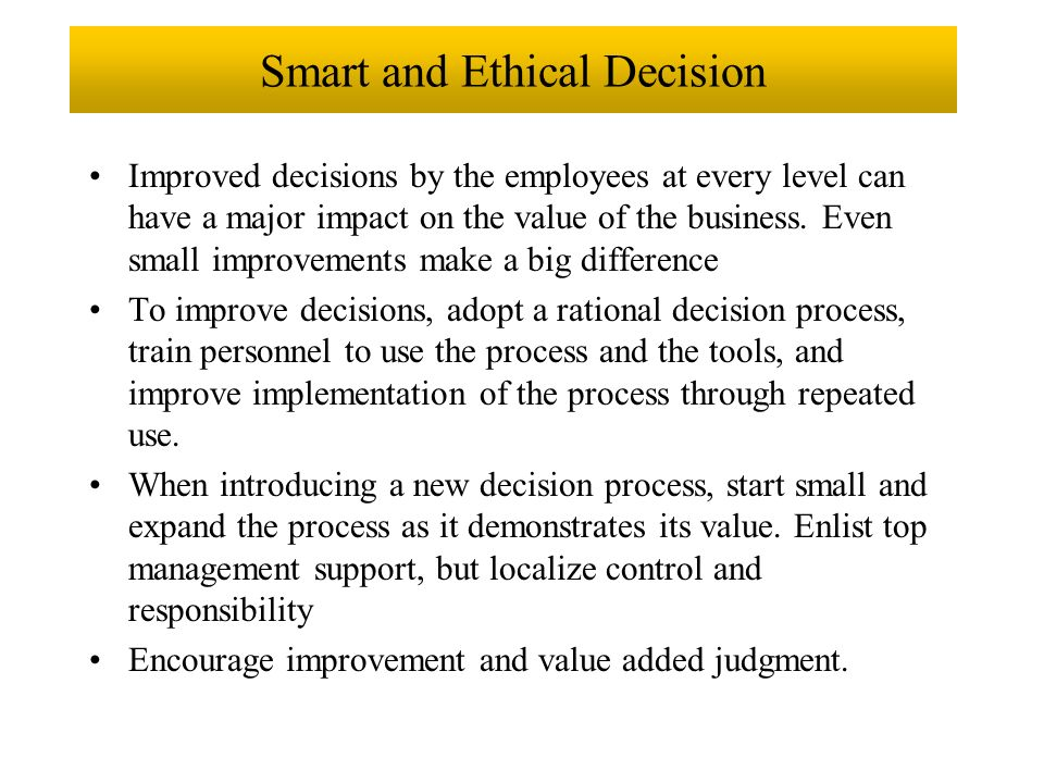 ethical behavior and its influence on decision making Ethical decision making in the workplace by darnell lattal, phd a s applied behavior analysts, performance man-agement (pm) consultants and practitioners.