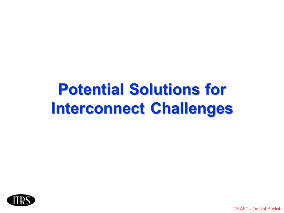 Potential Solutions for Interconnect Challenges